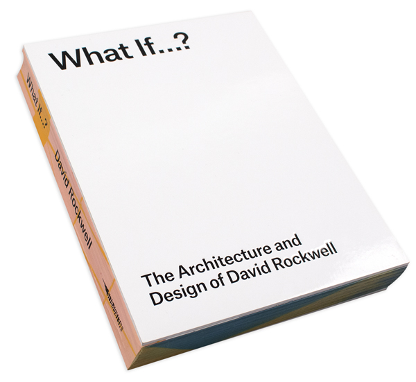 What If . . . ? The Architecture and Design of David Rockwell, book conceptualization, editorial consultation, comprehensive book design and layout, in collaboration with Rockwell Group (New York, New York, 2014). Photo: Courtesy of Project Projects