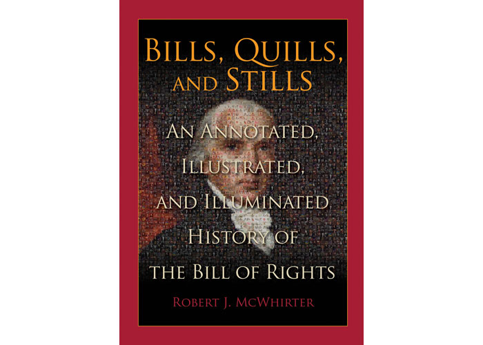 Bills, Quills and Stills: An Annotated, Illustrated, and Illuminated History of the Bill of Rights